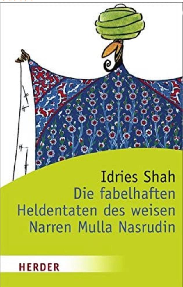 Die fabelhaften Heldentaten des weisen Narren Mulla Nasrudin von Idriss Shah